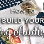 HOW TO BUILD YOUR BLOG AUDIENCE