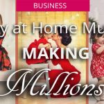 stay at home mums making millions